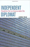 Front cover for the book Independent Diplomat: Dispatches from an Unaccountable Elite (Crises in World Politics) by Carne Ross