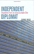 Independent Diplomat: Dispatches from an Unaccountable Elite (Crises in World Politics)