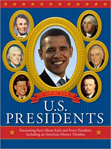 The New Big Book Of US Presidents Fascinating Facts About Each And Every President Including An American History Timeline Todd Davis