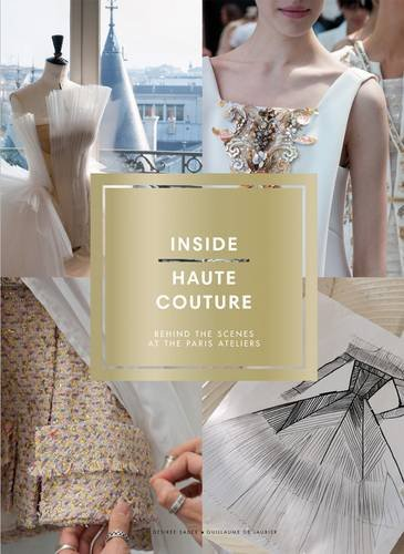 Inside Haute Couture: Behind the Scenes at the Paris Ateliers (Haute Couture Fashion)