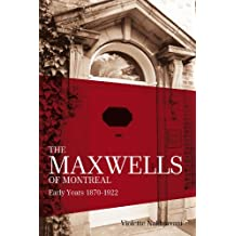 The Maxwells of Montreal: Early Years 1870-1922 (The Maxwell of Montreal)