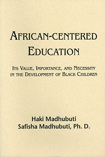 African-Centered Education: Its Value, Importance, and Necessity in the Development of Black Children
