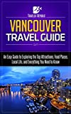 Vancouver Travel Guide: An Easy Guide to Exploring the Top Attractions, Food Places, Local Life, and Everything You Need to Know (Traveler Republic)