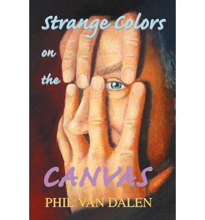 Read Online [ Strange Colors on the Canvas By Van Dalen, Phil ( Author ) Paperback 2003 ] pdf epub