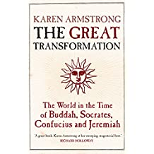 The Great Transformation: The World in the Time of Buddha, Socrates, Confucius and Jeremiah (English Edition)