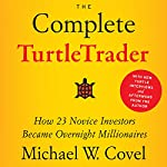 The Complete TurtleTrader: How 23 Novice Investors Became Overnight Millionaires | Michael W. Covel