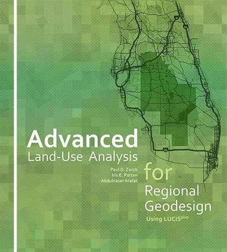 Advanced Land-Use Analysis for Regional Geodesign: Using LUCISplus (Advanced Gis)