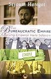 The Bureaucratic Empire, Seyoum A. Haregot, 1569023638