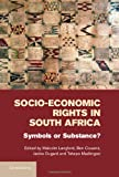 Socio-Economic Rights in South Africa: Symbols or Substance?