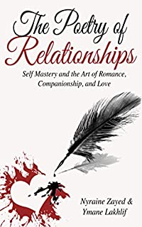 The Poetry Of Relationships: Self Mastery And The Art Of Romance, Companionship, And Love by Nyraine Zayed and Ymane Lakhlif ebook deal