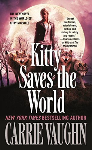 Kitty Saves the World: A Kitty Norville Novel