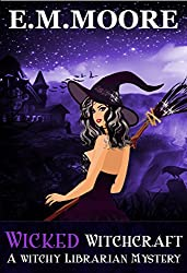Wicked Witchcraft: A Witch Cozy Mystery (A Witchy Librarian Mystery Book 1)