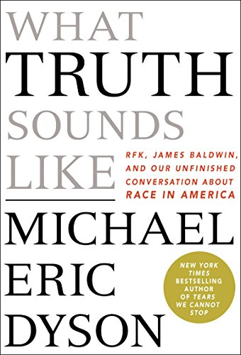 What Truth Sounds Like: Robert F. Kennedy, James Baldwin, and Our Unfinished Conversation About Race in America cover
