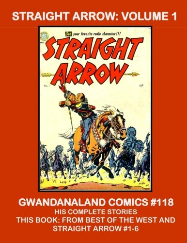 Straight Arrow - Volume 1: Gwandanaland Comics #118 -- His Complete Stories -- This Book: From Best Of The West and Straight Arrow #1-6 --- The largest Straight Arrow Collection in print! PDF