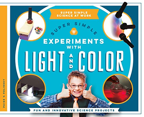 (Super Simple Experiments with Light and Color: Fun and Innovative Science Projects (Super Simple Science at Work))