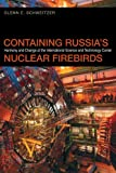 Containing Russia's Nuclear Firebirds : Harmony and Change at the International Science and Technology Center, Schweitzer, Glenn E., 0820338699