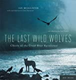 Front cover for the book LAST WILD WOLVES: Ghosts of the Great Bear Rainforest by Ian McAllister