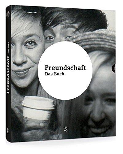Freundschaft. Das Buch: Ausstellungskatalog zur Ausstellung im Deutschen Hygienemuseum Dresden