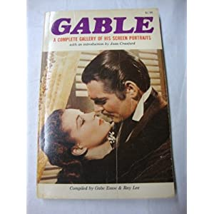 GABLE: A Complete Gallery Of His Screen Portraits Gabe and Ray Lee: Compiled