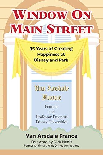 Window on Main Street: 35 Years of Creating Happiness at Disneyland Park