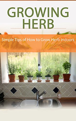 Growing Herb Indoors: Simple Tips of How to Grow Herb Indoors by [Wilkinson, Anne]