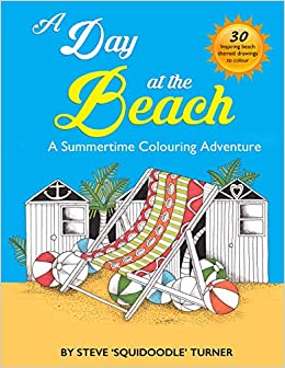 Amazon Com A Day At The Beach A Summertime Coloring Adventure By Squidoodle 9781533113085 Turner Steve Books