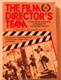 The Film Director's Team : A Practical Guide to Organizing and Managing Film Production, Silver, Alain and Ward, Elizabeth, 0668054735