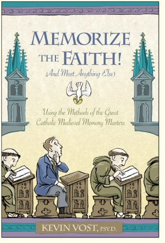 Memorize the Faith! (and Most Anything Else): Using the Methods of the Great Catholic Medieval Memory Masters (English Edition)