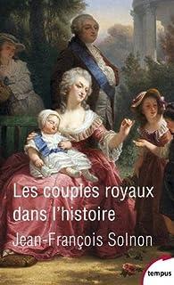 Les couples royaux dans l'histoire par Jean-François Solnon