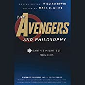 The Avengers and Philosophy: Earth's Mightiest Thinkers | William Irwin (editor), Mark D. White (editor)