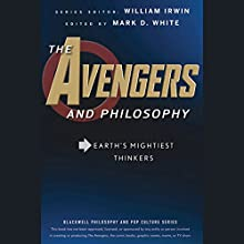 The Avengers and Philosophy: Earth's Mightiest Thinkers Audiobook by William Irwin (editor), Mark D. White (editor) Narrated by Jeremy Arthur