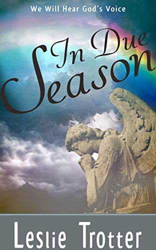 In Due Season: We Will Hear God's Voice: Stories that Prove God Answers Us