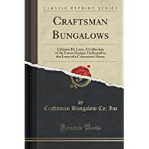Craftsman Bungalows: Editione De Luxe; A Collection of the Latest Designs Dedicated to the Lover of a Convenient Home (Classic Reprint)