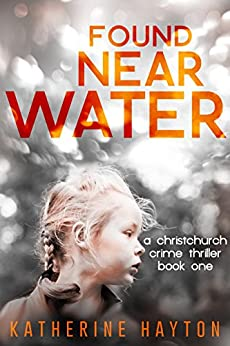 Found, Near Water (A Christchurch Crime Thriller Book 1) by [Hayton, Katherine]