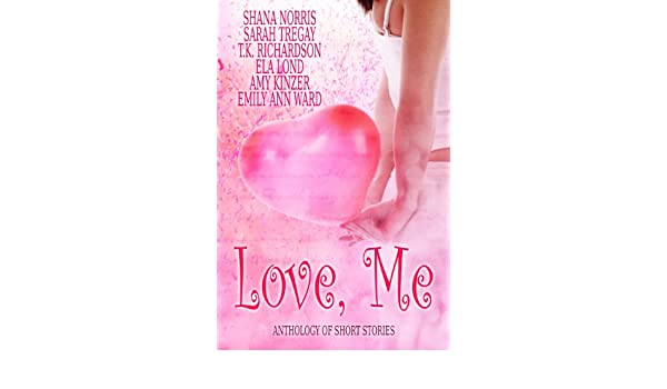 Amazon Love Me Anthology Of Short Stories EBook Shana Norris