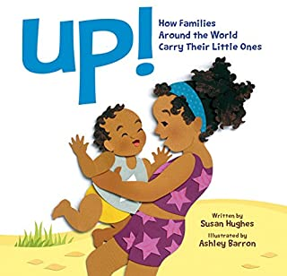 Book Cover: Up!: How Families Around the World Carry Their Little Ones