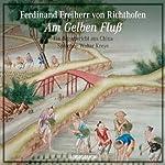 Am gelben Fluß | Ferdinand Freiherr von Richthofen
