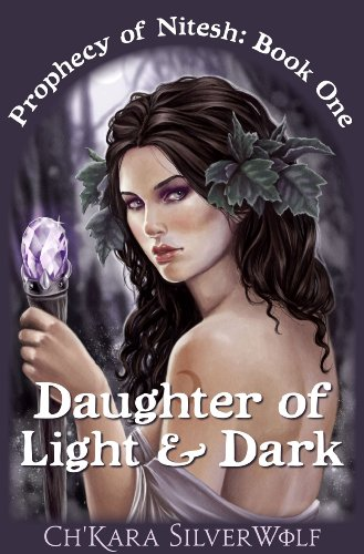 Book: Daughter of Light & Dark (Prophecy of Nitesh) by Ch'kara SilverWolf