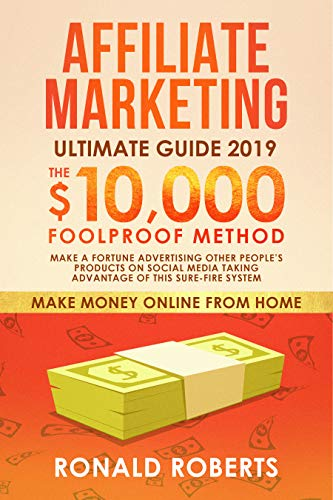 Affiliate Marketing 2019: The $10,000/month Foolproof Method - Make a Fortune Advertising Other People's Products on Social Media Taking Advantage of this ... System (Make Money Online from Home) (Best Money Making Schemes)