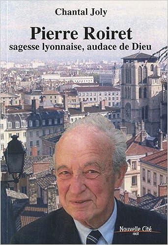 En ligne téléchargement gratuit Pierre Roiret, sagesse lyonnaise, audace de Dieu pdf, epub
