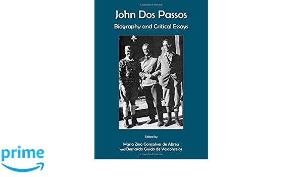 john dos passos biography and critical essays maria zina  john dos passos biography and critical essays maria zina goncalves de abreu and bernardo guido de vasconcelos maria zina goncalves de abreu