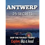 Antwerp 25 Secrets - The Locals Travel Guide  For Your Trip to Antwerp (  Belgium  ): Skip the tourist traps and explore like a local : Where to Go, Eat & Party in Antwerp 2016