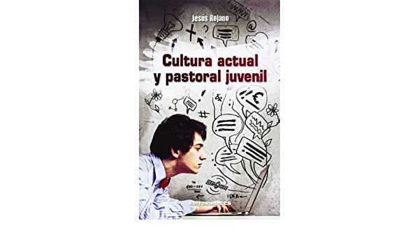 Cultura actual y pastoral juvenil (Agentes PJ): Amazon.es: Rojano Martínez, Jesús: Libros