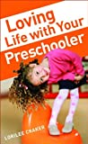 Loving Life with Your Preschooler, Lorilee Craker, 0800787765