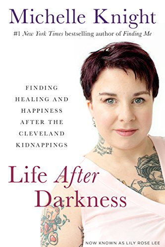 Life After Darkness: Finding Healing and Happiness After the Cleveland Kidnappings by [Knight, Michelle]