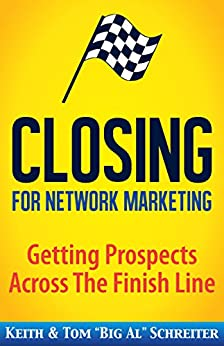 """Closing for Network Marketing: Helping our Prospects Cross the Finish Line by [Schreiter, Keith, Schreiter, Tom """"Big Al""""]"""