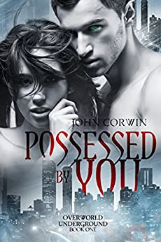 Possessed By You (Overworld Underground Book 1) by [Corwin, John]