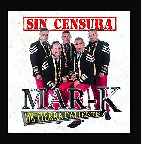 Sin Censura by LA MAR-K DE TIERRA CALIENTE (2015-07-29)