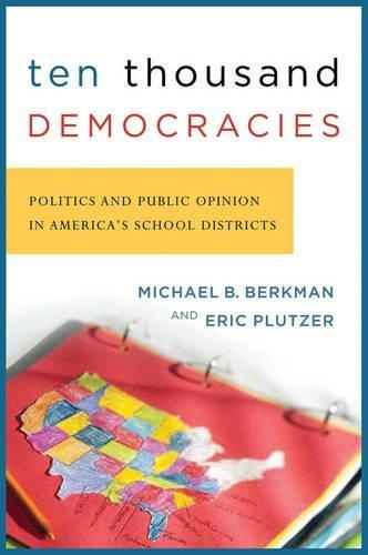 Ten Thousand Democracies: Politics and Public Opinion in America's School Districts (American Government and Public Poli