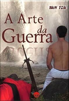 A Arte da Guerra - Os 13 Capítulos Completos (Portuguese Edition) by [Sun Tzu]